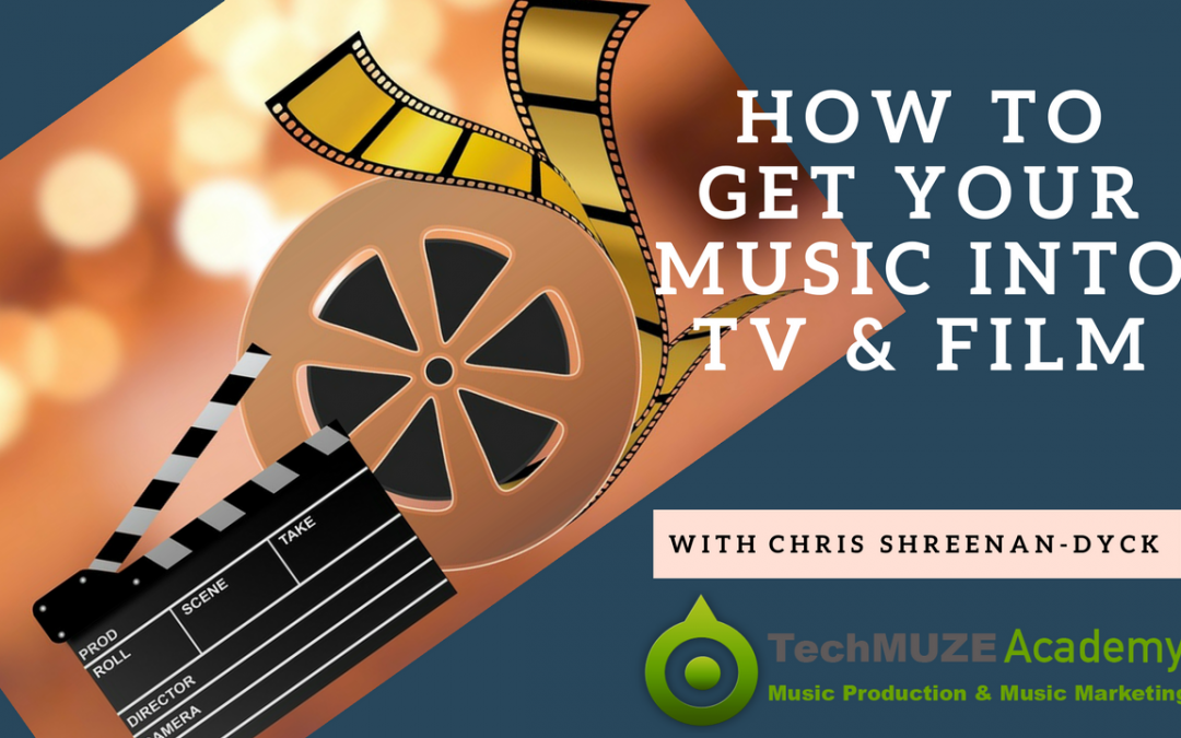 TechMuze Ep 91 – How To Get Your Music Into TV & Film With Chris Shreenan-Dyck